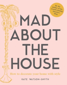 Mad about the House : How to decorate your home with style, Hardback Book