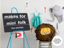 Makes for Mini Folk : 25 projects to make for the little people in your life, Paperback / softback Book