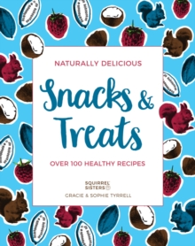 Naturally Delicious Snacks & Treats : Over 100 healthy recipes, Paperback Book