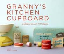 Granny's Kitchen Cupboard : A lifetime in over 100 objects, Hardback Book