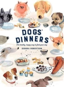 Dogs' Dinners : The healthy, happy way to feed your dog, Hardback Book