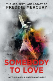 Somebody to Love : The Life, Death and Legacy of Freddie Mercury, Paperback Book