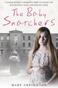 The Baby Snatchers : A young mother's desperate fight to escape the Sacred Heart nuns and keep her baby, Paperback / softback Book