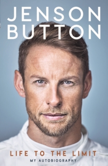 Jenson Button: Life to the Limit : My Autobiography, Hardback Book