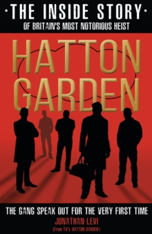 Hatton Garden: The Inside Story : From the Factual Producer on ITV drama Hatton Garden, Paperback Book