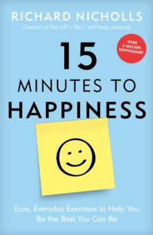 15 Minutes to Happiness : Easy, Everyday Exercises to Help You Be The Best You Can Be, Paperback Book