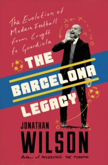 The Barcelona Legacy : Guardiola, Mourinho and the Fight For Football's Soul, Paperback / softback Book