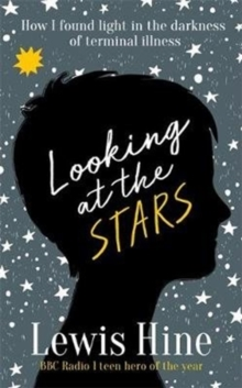 Looking at the Stars : How an incurable illness taught one boy everything, Hardback Book