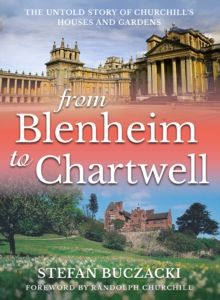 From Blenheim to Chartwell : The Untold Story of Churchill's Houses and Gardens, Paperback / softback Book