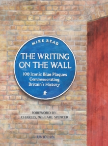The Writing on the Wall : 100 Iconic Blue Plaques Commemorating Britain's History, Hardback Book