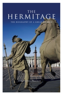 The Hermitage : The Biography of a Great Museum, Hardback Book