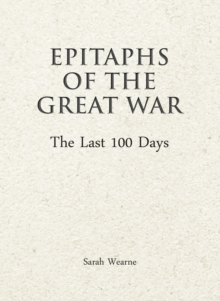 Epitaphs of the Great War: The Last 100 Days, Hardback Book