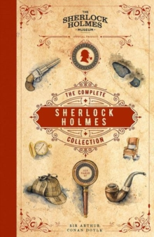 Sherlock Holmes: The Complete Collection : An Official Sherlock Holmes Museum Product, Hardback Book