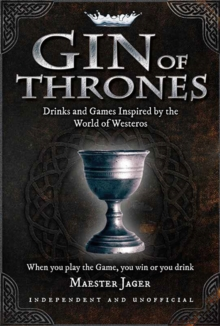 Gin of Thrones : Cocktails & drinking games inspired by the World of Westeros, Hardback Book