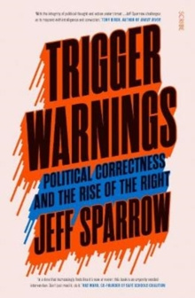 Trigger Warnings : political correctness and the rise of the right, Paperback / softback Book