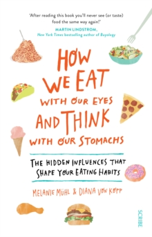 How We Eat with Our Eyes and Think with Our Stomachs : the hidden influences that shape your eating habits, Paperback Book