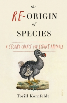 The Re-Origin of Species : a second chance for extinct animals, Paperback / softback Book