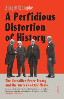 A Perfidious Distortion of History : the Versailles Peace Treaty and the success of the Nazis, Paperback Book