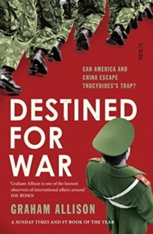 Destined for War : can America and China escape Thucydides's Trap?, Paperback / softback Book