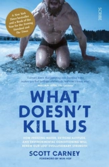 What Doesn't Kill Us : how freezing water, extreme altitude, and environmental conditioning will renew our lost evolutionary strength, Paperback / softback Book