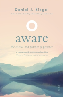 Aware : the science and practice of presence - a complete guide to the groundbreaking Wheel of Awareness meditation practice, Paperback / softback Book