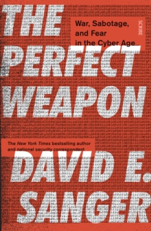 The Perfect Weapon : war, sabotage, and fear in the cyber age, Paperback Book