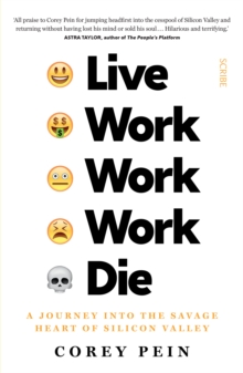 Live Work Work Work Die : a journey into the savage heart of Silicon Valley, Paperback / softback Book