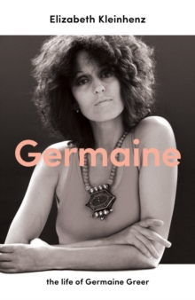 Germaine : the life of Germaine Greer, Hardback Book