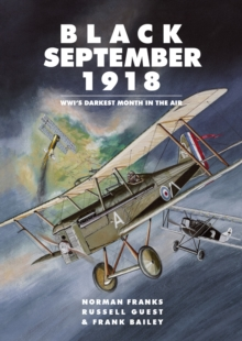 Black September 1918 : WWI's Darkest Month in the Air, Paperback / softback Book