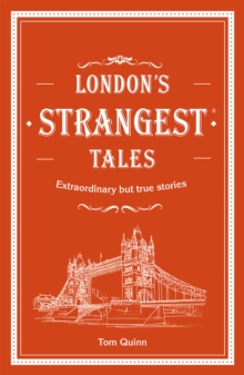 London's Strangest Tales : Extraordinary but true stories from over a thousand years of London's history, Hardback Book