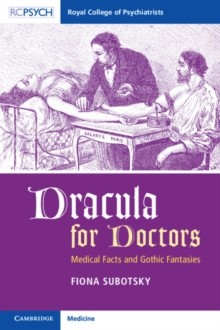 Dracula for Doctors : Medical Facts and Gothic Fantasies, Paperback / softback Book