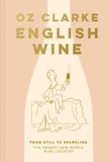 English Wine : From still to sparkling: The NEWEST New World wine country, Hardback Book