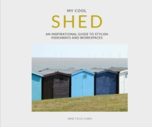 my cool shed : an inspirational guide to stylish hideaways and workspaces, Paperback / softback Book
