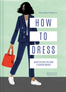 How to Dress : Secret styling tips from a fashion insider, EPUB eBook