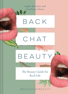 Back Chat Beauty : The beauty guide for real life, Hardback Book