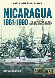 Nicaragua, 1961-1990 : Volume 1: the Downfall of the Somosa Dictatorship, Paperback / softback Book