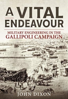 A Vital Endeavour : Mlitary Engineering in the Gallipoli Campaign, Paperback / softback Book
