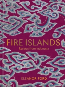 Fire Islands : Recipes from Indonesia, Hardback Book