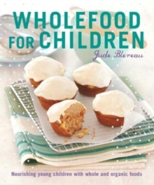 Wholefood for Children : Nourishing Young Children with Whole and Organic Foods, Paperback / softback Book