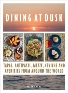 Dining at Dusk : Tapas, antipasti, mezze, ceviche and aperitifs from around the world, Hardback Book