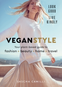 Vegan Style : Your plant-based guide to fashion + beauty + home + travel, Hardback Book