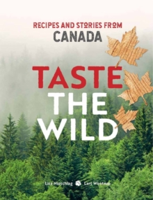 Taste the Wild : Recipes and Stories from Canada, Hardback Book