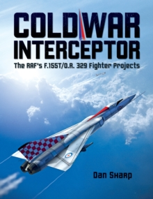 Cold War Interceptor : The RAF's F.155T/O.R. 329 Fighter Projects, Hardback Book