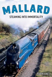 Mallard : The Story of Britain's Most Magnificent Locomotive, Hardback Book