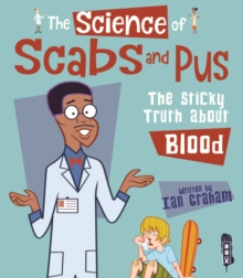 The Science Of Scabs & Pus : The Slimy Truth About Blood, Hardback Book