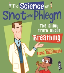 The Science Of Snot & Phlegm : The Slimy Truth About Breathing, Hardback Book