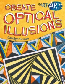 Start Art: Create Optical Illusions, Paperback / softback Book