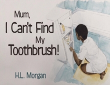MUM, I Can't Find My Toothbrush!, Paperback / softback Book