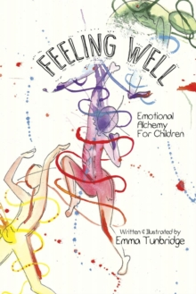 Feeling Well : Emotional Alchemy For Children, Paperback / softback Book