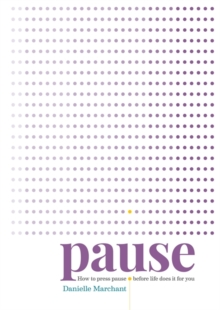 Pause : How to press pause before life does it for you, Paperback Book